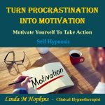Turn Procrastination in to motivation